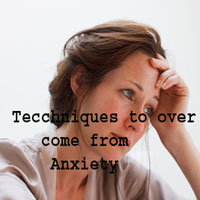 Techniques to over come from Anxiety